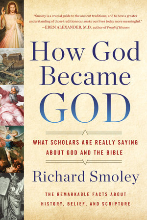 Richard Smoley, How God Became God: What Scholars Are Really Saying about God and the Bible