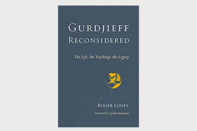 GURDJIEFF RECONSIDERED:   The Life, the Teachings, The Legacy